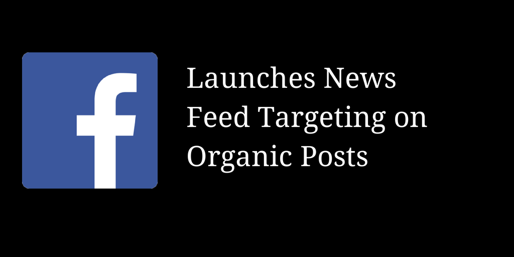 Facebook Launches News Feed Targeting on Organic